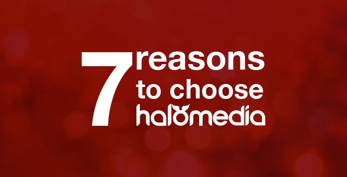 7 reasons to chooseHalo Media